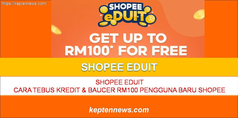 Shopee eDuit:Cara Tebus Kredit & Baucar RM100 Pengguna Baharu Shopee
